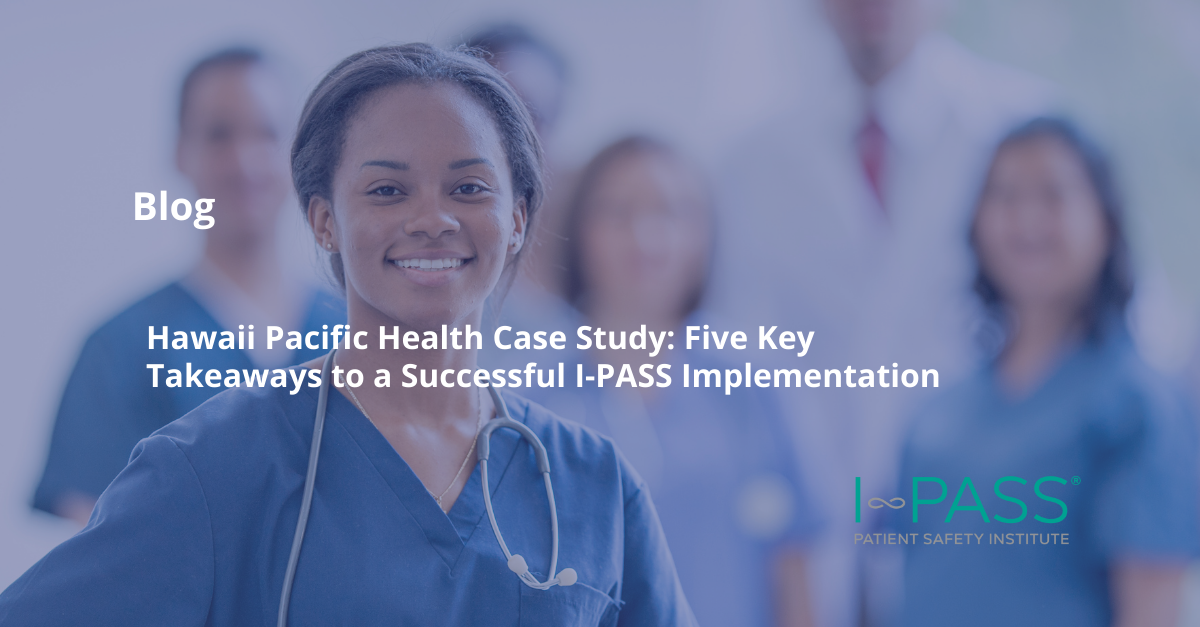 Hawaii Pacific Health Case Study: Five Key Takeaways to a Successful I-PASS Implementation