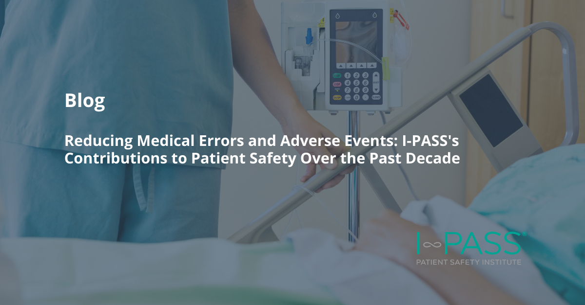 Reducing Medical Errors and Adverse Events: I-PASS's Contributions to Patient Safety Over the Past Decade