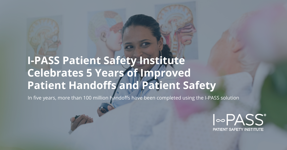 I-PASS Patient Safety Institute Celebrates 5 Years of Improved Patient Handoffs and Patient Safety